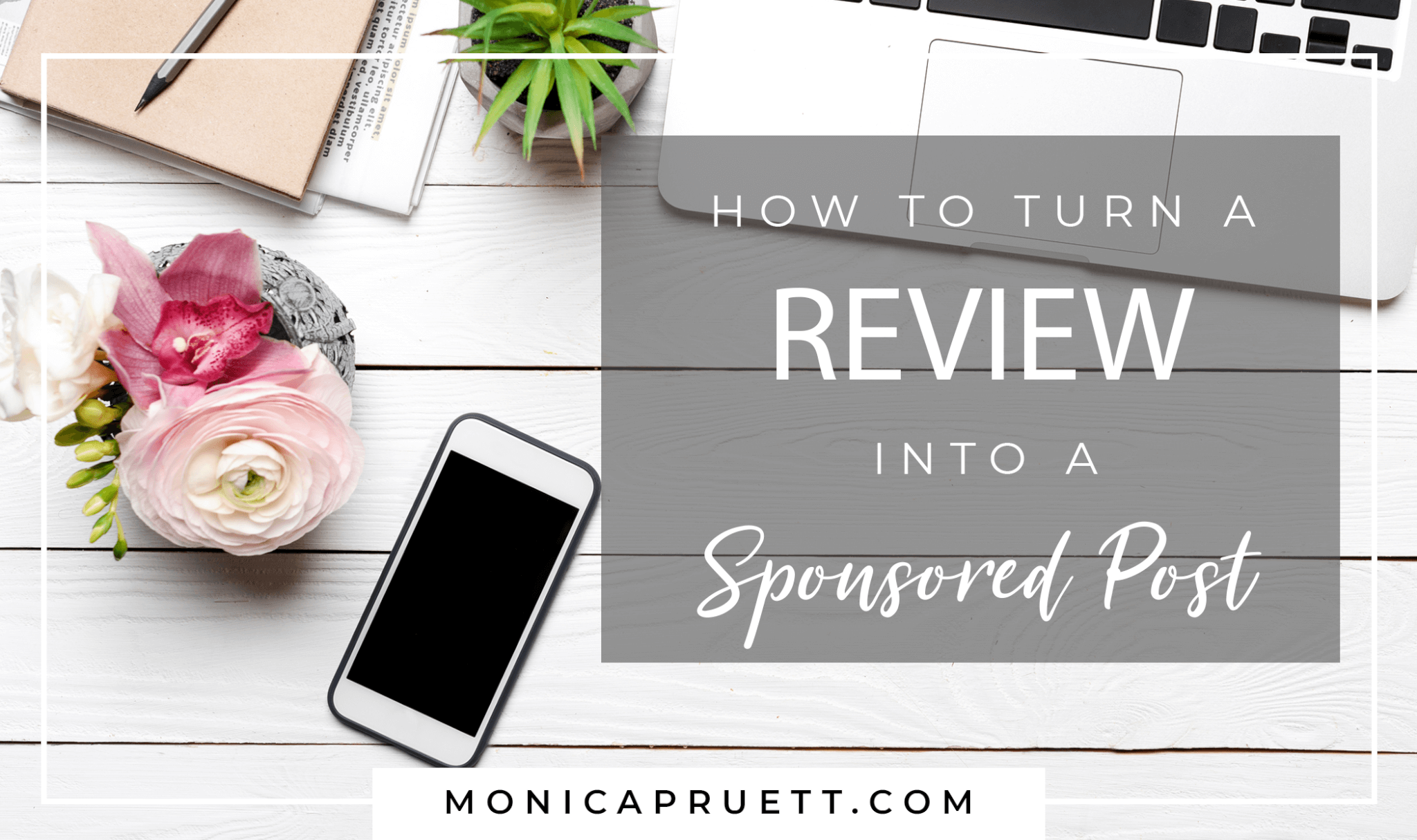 How to Turn a Product Review into a Sponsored Post and get paid to Monetize Your Influence