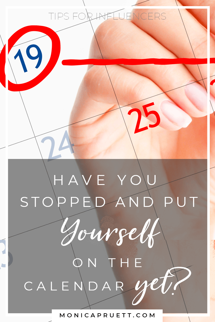 Influencer: Have you Stopped and Put Yourself on the Calendar Yet - Tips for Influencers Bloggers and Online Entrepreneurs