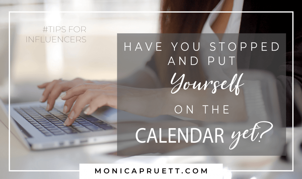 Have you Stopped and Put Yourself on the Calendar Yet - Tips for Influencers Bloggers and Social Media Mavens